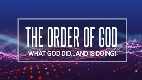 The Order of God: What God Did & Is Doing