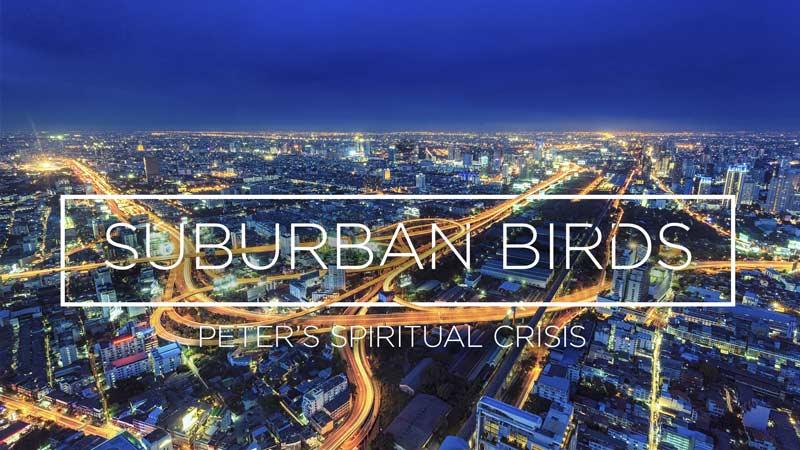 Suburban Birds: Peter's Spiritual Crisis