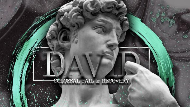 David: Colossal Fail & Recovery