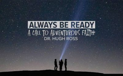 Hugh Ross: Always Be ready: A Call to Adventurous Faith