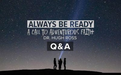 Hugh Ross: Always Be ready: A Call to Adventurous Faith Q&A