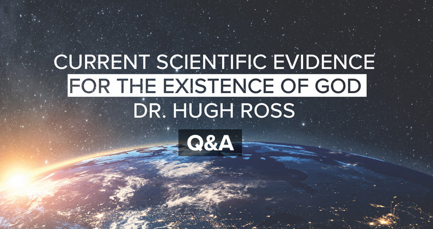 Hugh Ross: Current Scientific Evidence for the Existence of God Q&A