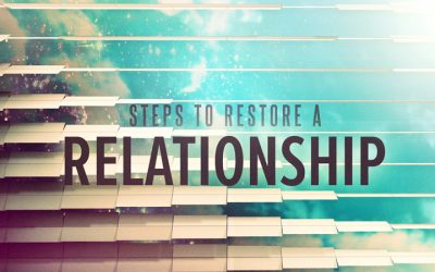Steps to Restore A Relationship