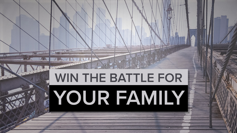 Win the Battle For Your Family