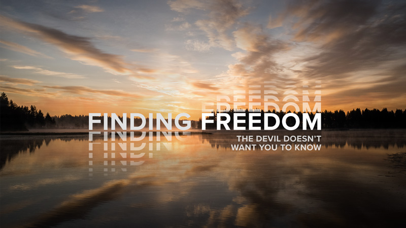 Finding Freedom: The Devil Doesn't Want You To Know [Part 3]