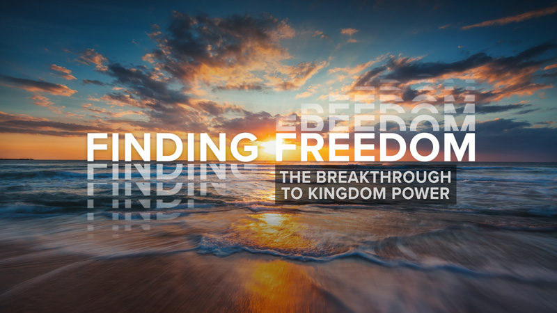 Finding Freedom: The Breakthrough to Kingdom Power