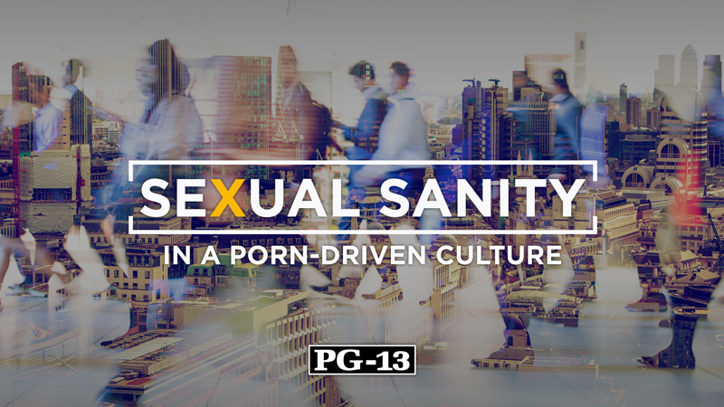 Sexual Sanity In a Porn-Driven Culture