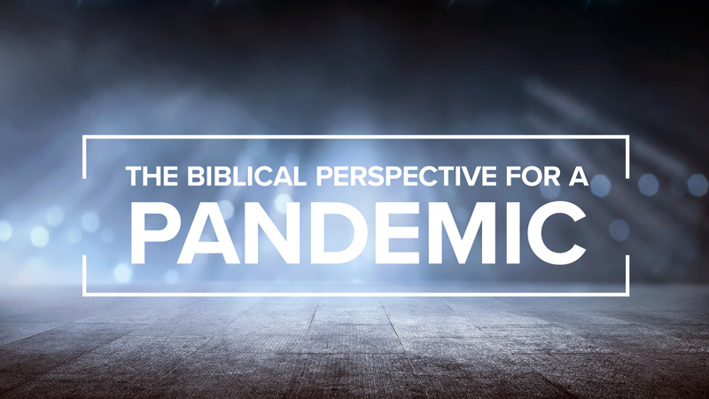 The Biblical Perspective for a Pandemic