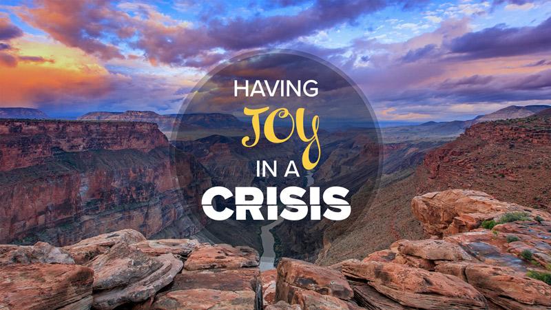 Having Joy In a Crisis