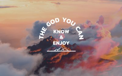 The God You Can Know & Enjoy