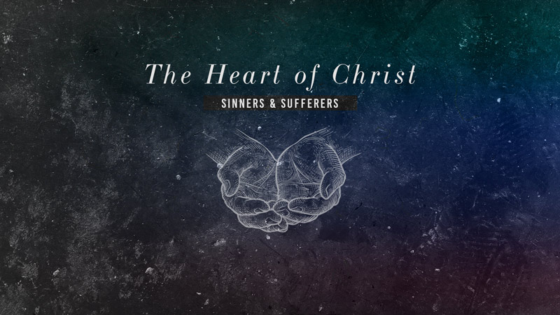 The Heart of Christ: Sinners & Sufferers