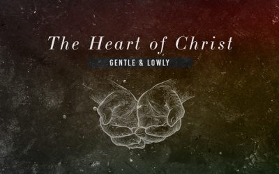 The Heart of Christ: Gentle & Lowly