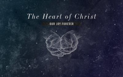 The Heart Of Christ: Our Joy Forever