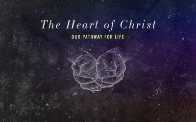 The Heart Of Christ: Our Pathway For Life