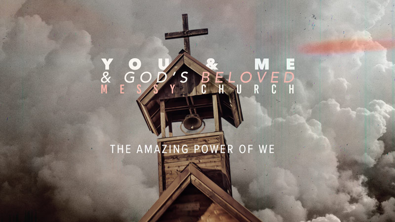 You & Me & God's Beloved Messy Church: The amazing Power of We
