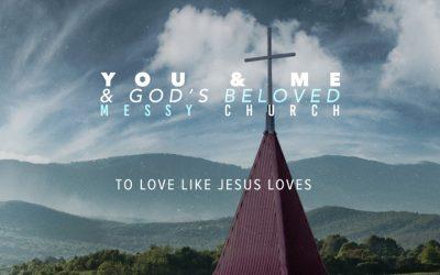 You & Me & God's Beloved Messy Church: To Love Like Jesus Loves