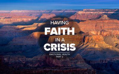 Having Faith In A Crisis: Emotional Health, Part 2