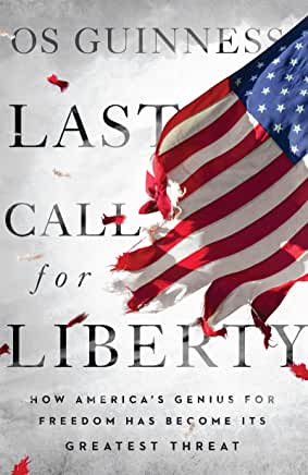 Last Call for Liberty: How America's Genius for Freedom Has Become Its Greatest Threat