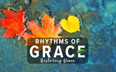 Rhythms of Grace: Restoring Grace