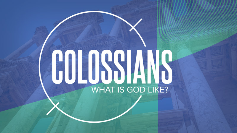 Colossians: What Is God Like?
