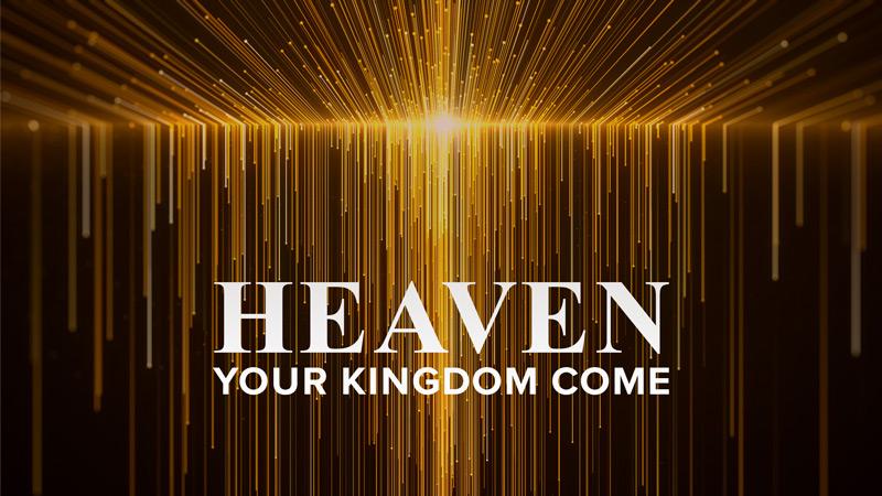Heaven: Your Kingdom Come