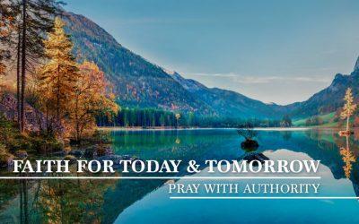 Faith for Today & Tomorrow: Pray With authority