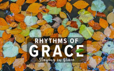 Rhythms of Grace: Staying in Grace