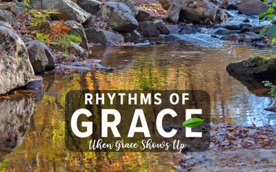 Rhythms of Grace: When Grace Shows Up