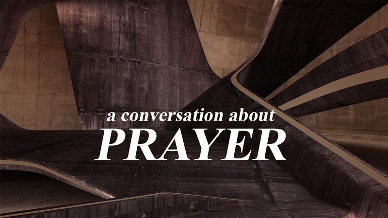A Conversation About Prayer