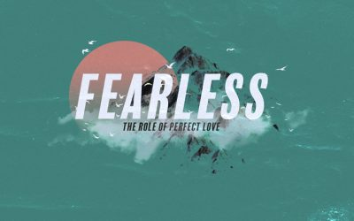 Fearless: The Role of Perfect Love