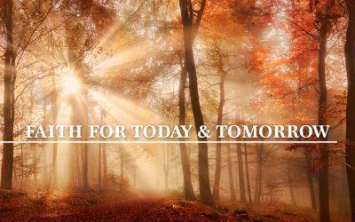 Faith for Today and Tomorrow
