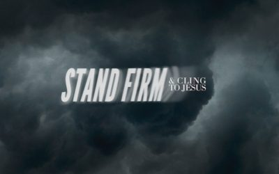 Stand Firm & Cling to Jesus
