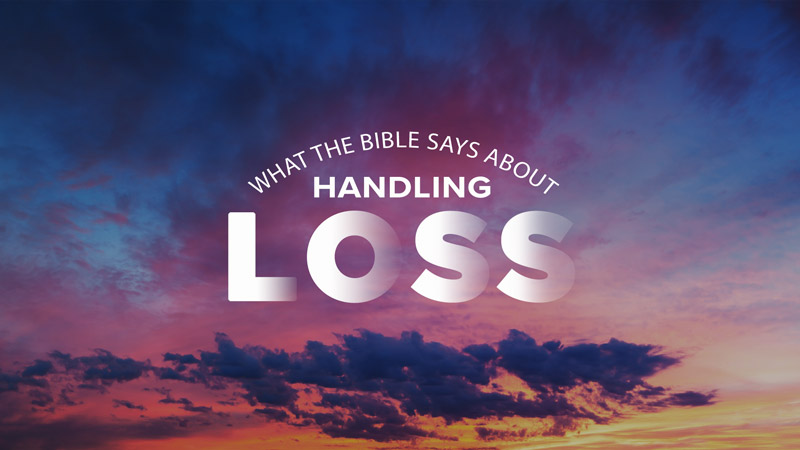 What the Bible Says About Handling Loss
