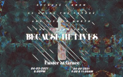 Because He Lives: Easter at Grace