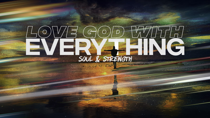 Love God With Everything: Soul & Strength