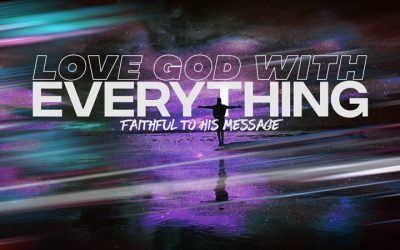 Love God With Everything: Faithful to His Message