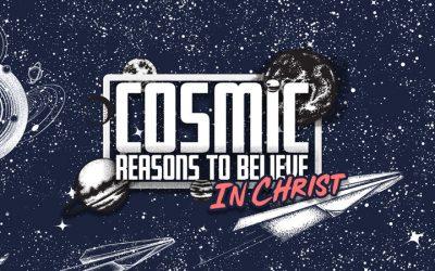 Cosmic Reasons to Believe in Christ