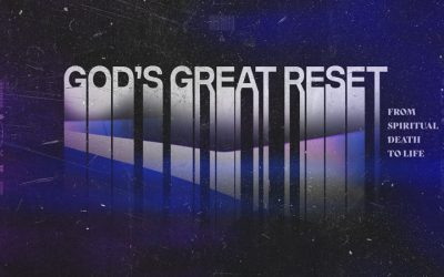 God's Great Reset: From Spiritual Death to Life