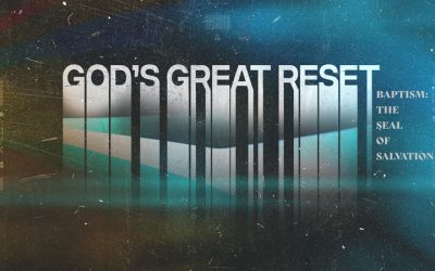God's Great Reset: Baptism, The Seal of Salvation