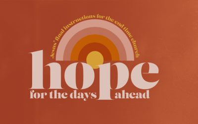 Hope for the Days Ahead: Jesus' Final Instructions for the End Time Church